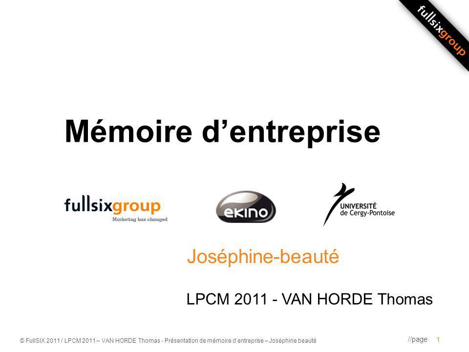 //page © FullSIX 2011 / LPCM 2011 – VAN HORDE Thomas - Présentation de mémoire dentreprise – Joséphine beauté Mémoire dentreprise Joséphine-beauté 1 LPCM 2011 - VAN HORDE Thomas