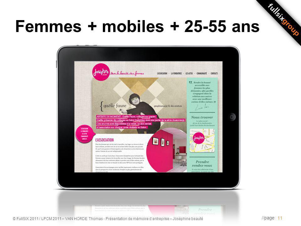 //page © FullSIX 2011 / LPCM 2011 – VAN HORDE Thomas - Présentation de mémoire dentreprise – Joséphine beauté Femmes + mobiles + 25-55 ans 11