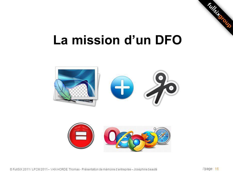 //page © FullSIX 2011 / LPCM 2011 – VAN HORDE Thomas - Présentation de mémoire dentreprise – Joséphine beauté La mission dun DFO 16