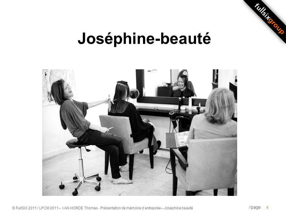 //page © FullSIX 2011 / LPCM 2011 – VAN HORDE Thomas - Présentation de mémoire dentreprise – Joséphine beauté Joséphine-beauté 4
