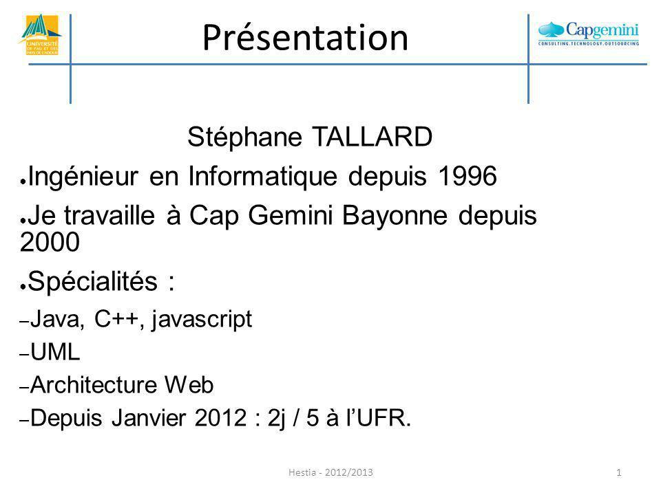 Présentation Stéphane TALLARD Ingénieur en Informatique depuis 1996 Je travaille à Cap Gemini Bayonne depuis 2000 Spécialités : – Java, C++, javascrip