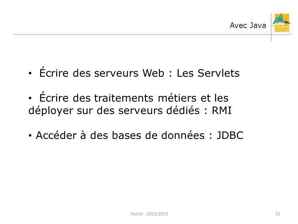 Écrire des serveurs Web : Les Servlets Écrire des traitements métiers et les déployer sur des serveurs dédiés : RMI Accéder à des bases de données : J