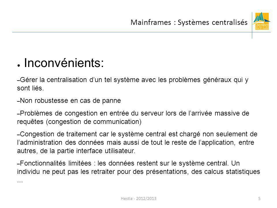Mainframes : Systèmes centralisés Inconvénients: – Gérer la centralisation dun tel système avec les problèmes généraux qui y sont liés. – Non robustes