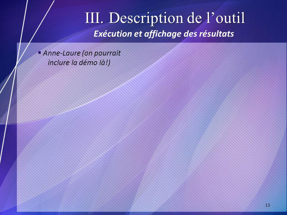 13 Exécution et affichage des résultats Anne-Laure (on pourrait inclure la démo là!)