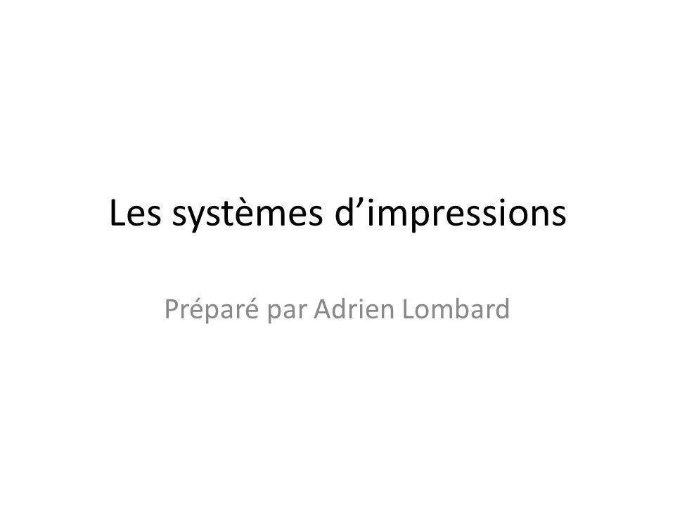 Les systèmes dimpressions Préparé par Adrien Lombard