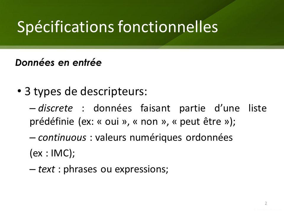 Spécifications fonctionnelles 3 types de descripteurs: – discrete : données faisant partie dune liste prédéfinie (ex: « oui », « non », « peut être »)