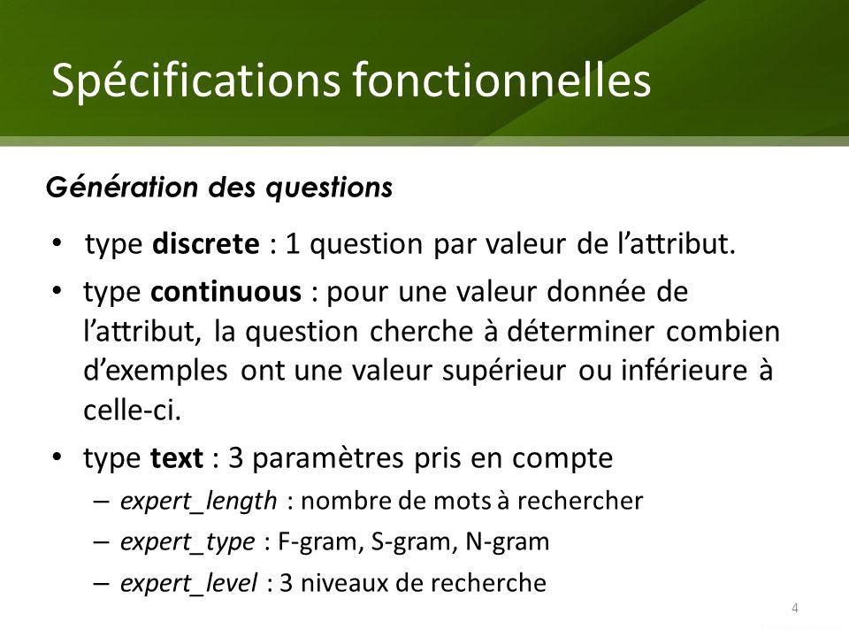Spécifications fonctionnelles type discrete : 1 question par valeur de lattribut. type continuous : pour une valeur donnée de lattribut, la question c