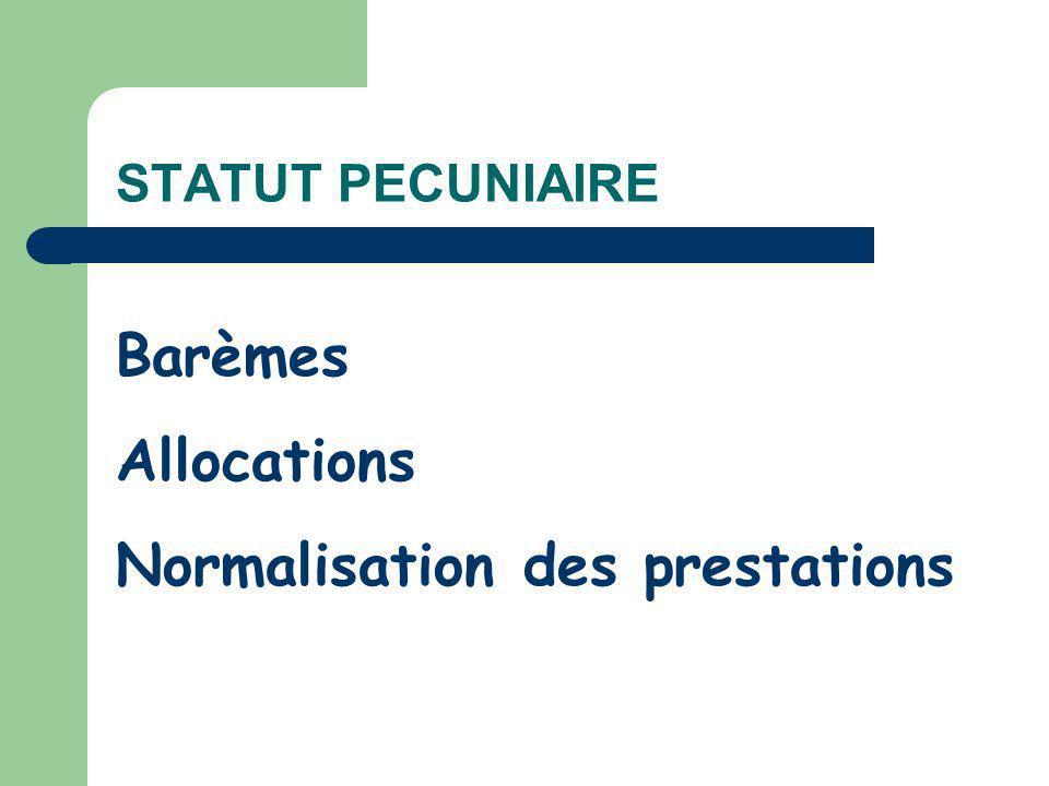STATUT PECUNIAIRE Barèmes Allocations Normalisation des prestations