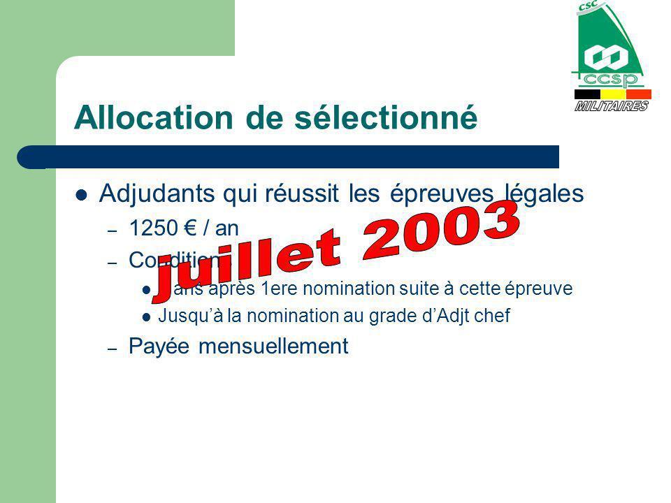 Allocation de sélectionné Adjudants qui réussit les épreuves légales – 1250 / an – Conditions : 2 ans après 1ere nomination suite à cette épreuve Jusq