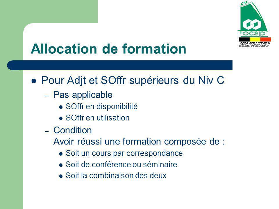 Allocation de formation Pour Adjt et SOffr supérieurs du Niv C – Pas applicable SOffr en disponibilité SOffr en utilisation – Condition Avoir réussi u