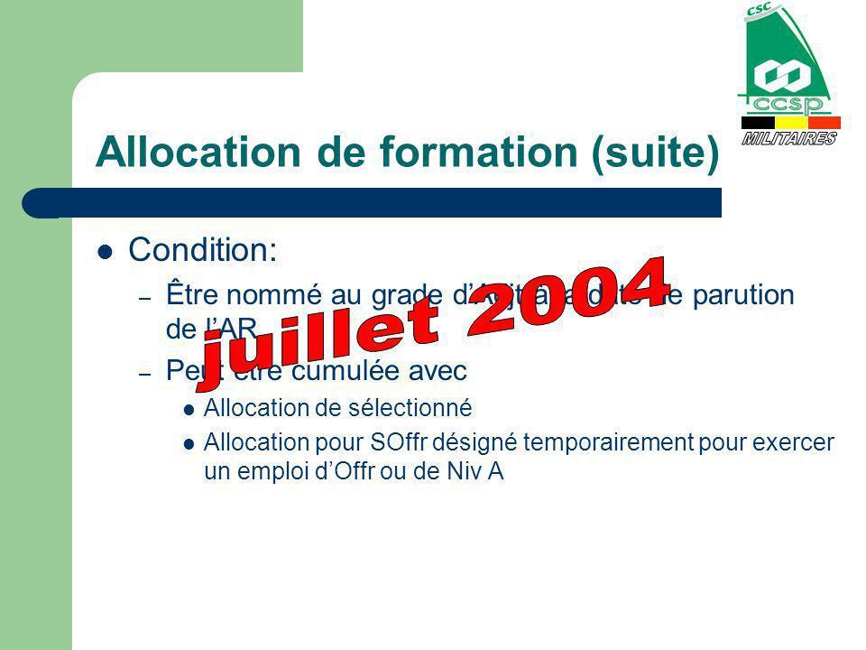 Allocation de formation (suite) Condition: – Être nommé au grade dAdjt à la date de parution de lAR – Peut être cumulée avec Allocation de sélectionné