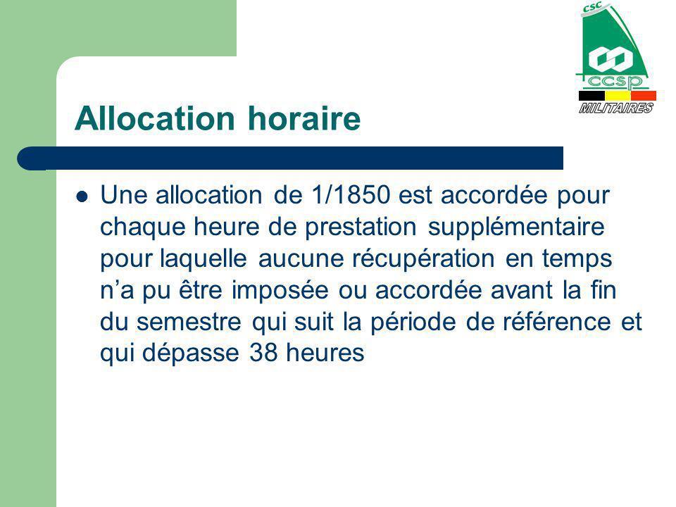 Allocation horaire Une allocation de 1/1850 est accordée pour chaque heure de prestation supplémentaire pour laquelle aucune récupération en temps na pu être imposée ou accordée avant la fin du semestre qui suit la période de référence et qui dépasse 38 heures