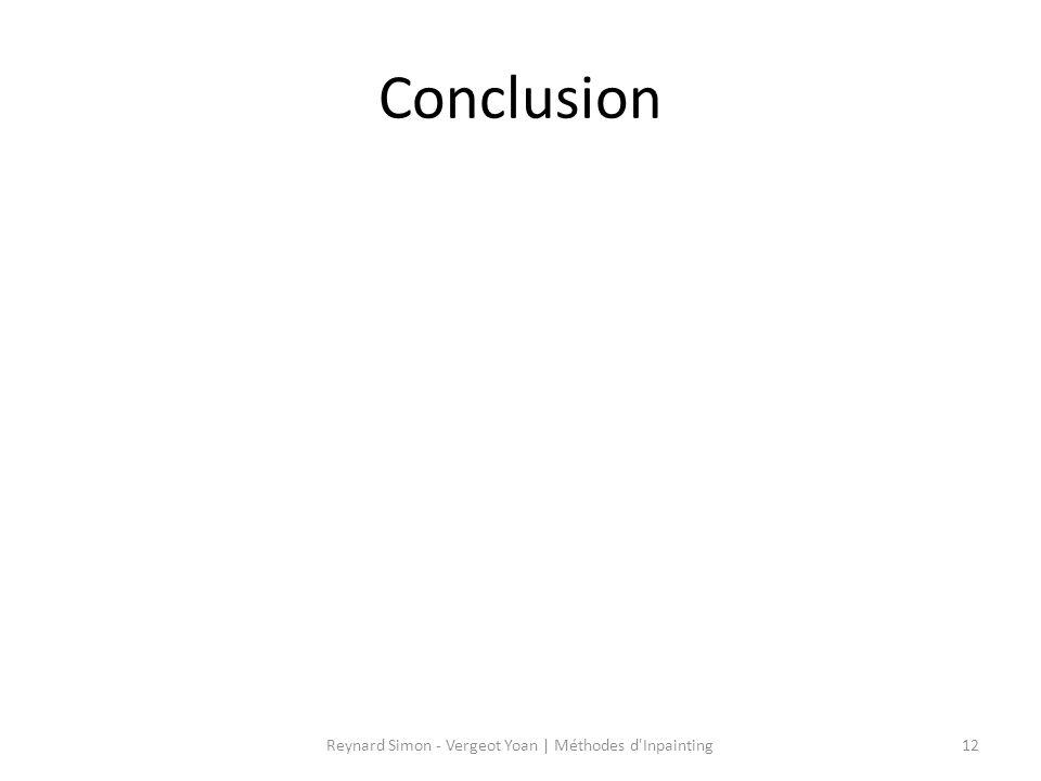 Conclusion 12Reynard Simon - Vergeot Yoan   Méthodes d'Inpainting
