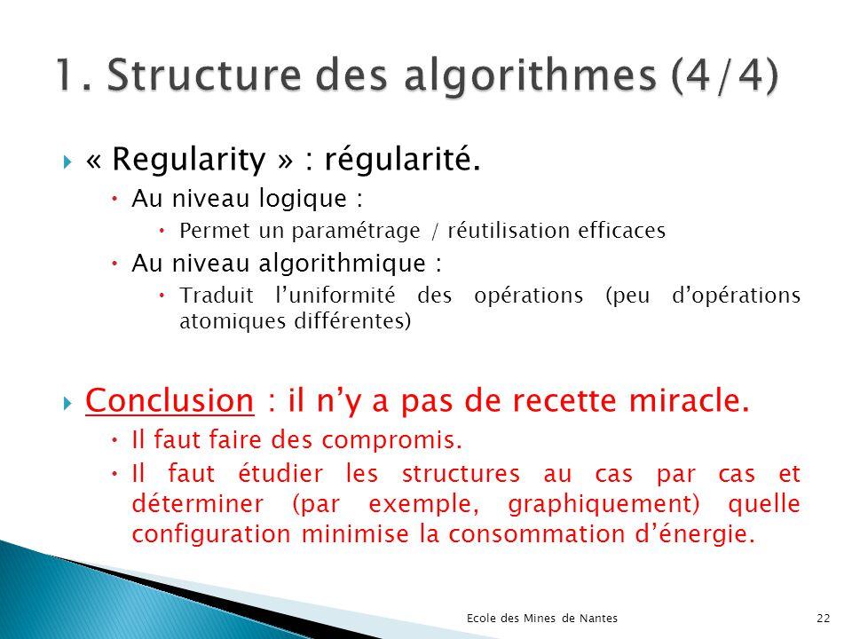 « Regularity » : régularité. Au niveau logique : Permet un paramétrage / réutilisation efficaces Au niveau algorithmique : Traduit luniformité des opé