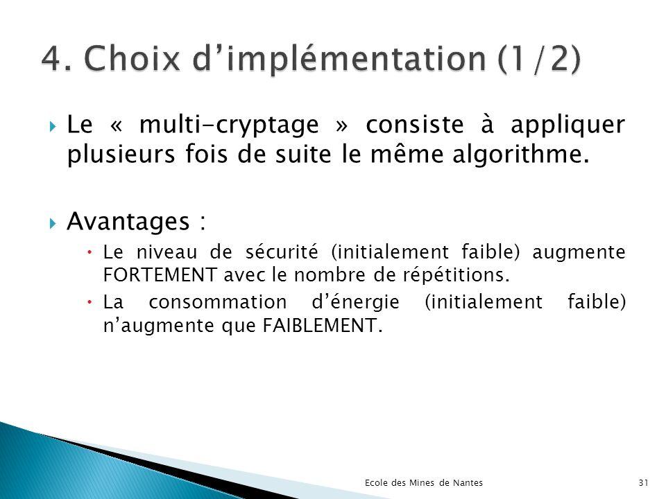 Le « multi-cryptage » consiste à appliquer plusieurs fois de suite le même algorithme. Avantages : Le niveau de sécurité (initialement faible) augment
