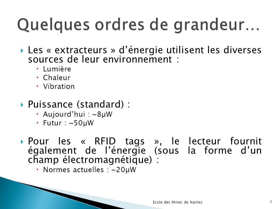 Les « extracteurs » dénergie utilisent les diverses sources de leur environnement : Lumière Chaleur Vibration Puissance (standard) : Aujourdhui : ~8µW