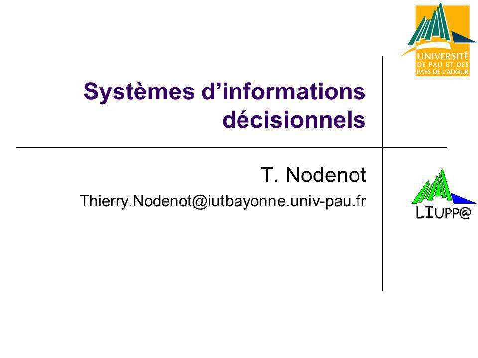 Systèmes dinformations décisionnels T. Nodenot Thierry.Nodenot@iutbayonne.univ-pau.fr