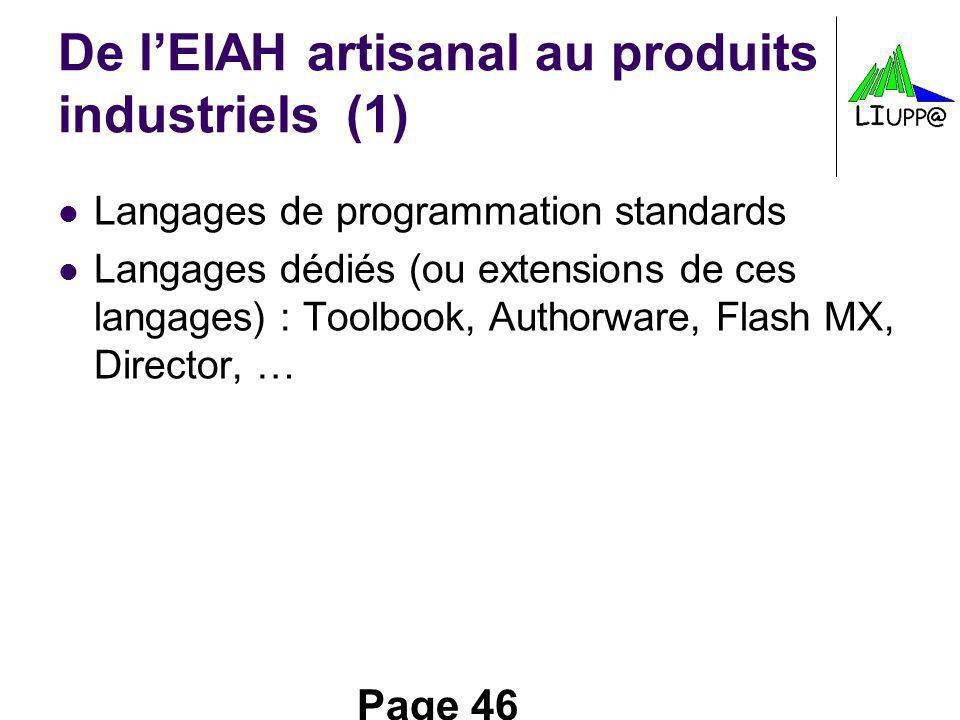 Page 46 De lEIAH artisanal au produits industriels(1) Langages de programmation standards Langages dédiés (ou extensions de ces langages) : Toolbook, Authorware, Flash MX, Director, …