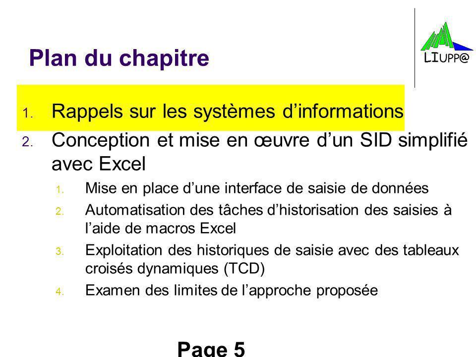 Page 5 Plan du chapitre 1. Rappels sur les systèmes dinformations 2. Conception et mise en œuvre dun SID simplifié avec Excel 1. Mise en place dune in