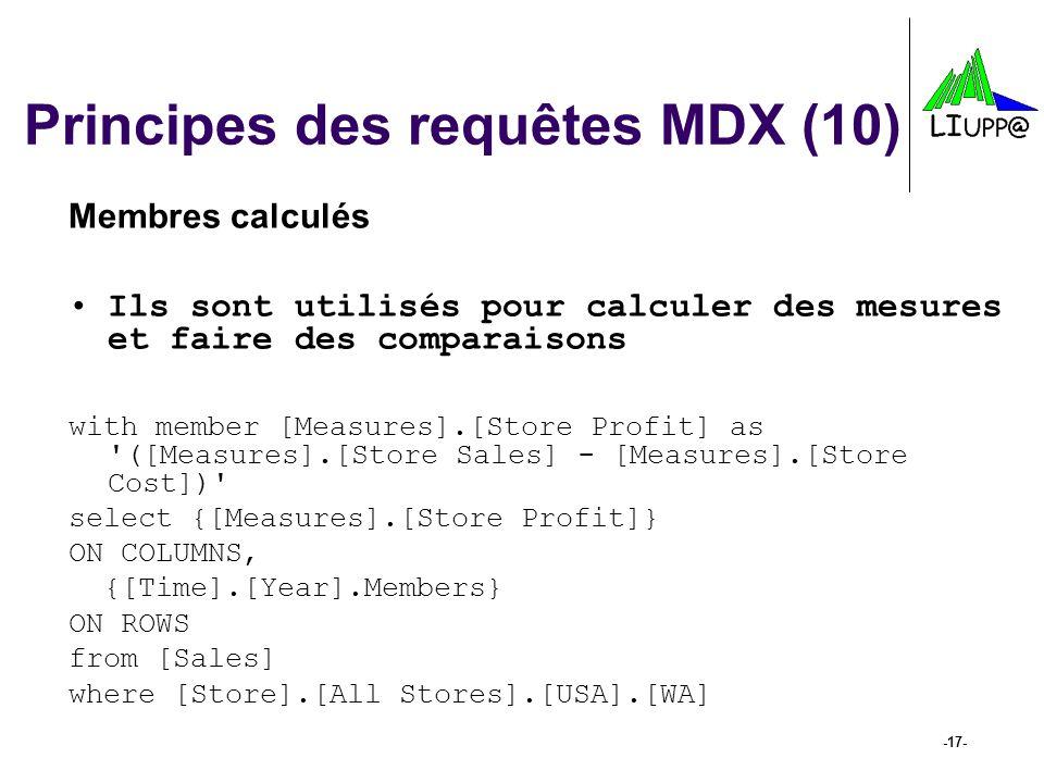 -17- Principes des requêtes MDX (10) Membres calculés Ils sont utilisés pour calculer des mesures et faire des comparaisons with member [Measures].[St