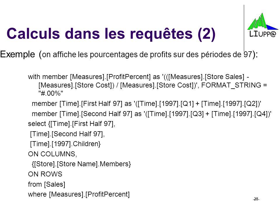 -28- Calculs dans les requêtes (2) Exemple ( on affiche les pourcentages de profits sur des périodes de 97 ): with member [Measures].[ProfitPercent] a