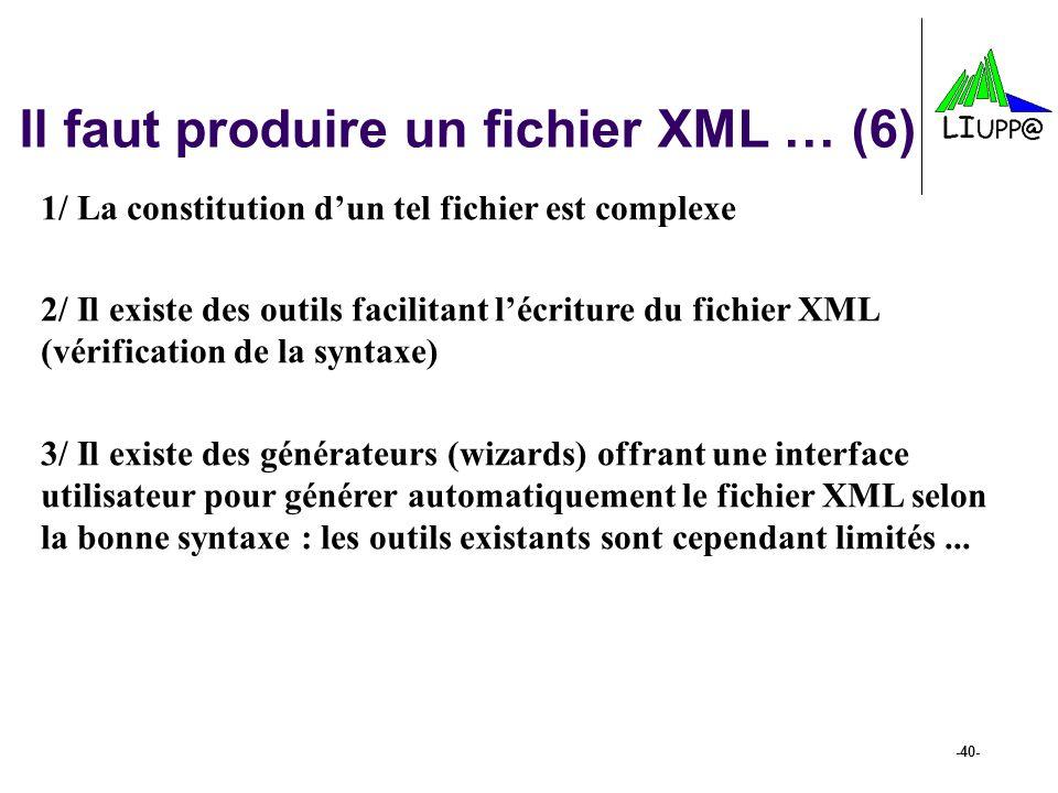 -40- Il faut produire un fichier XML … (6) 1/ La constitution dun tel fichier est complexe 2/ Il existe des outils facilitant lécriture du fichier XML