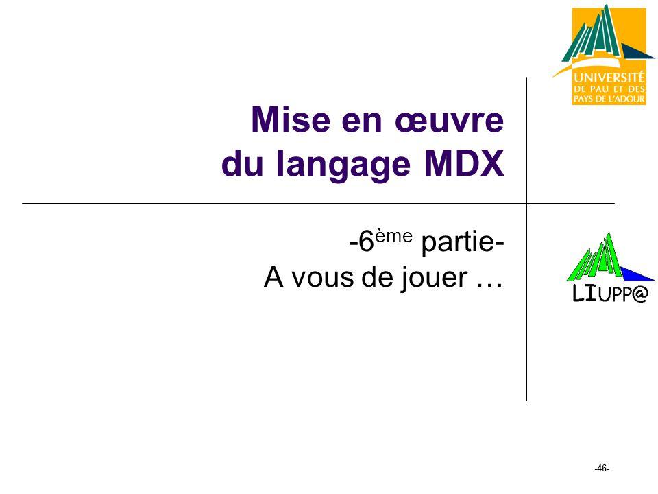 Mise en œuvre du langage MDX -6 ème partie- A vous de jouer … -46-