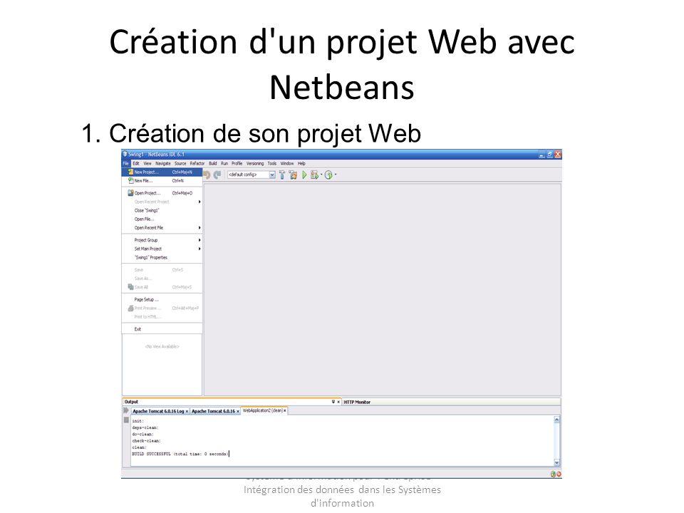 Système d'Information pour l'entreprise – Intégration des données dans les Systèmes d'information Création d'un projet Web avec Netbeans 1. Création d
