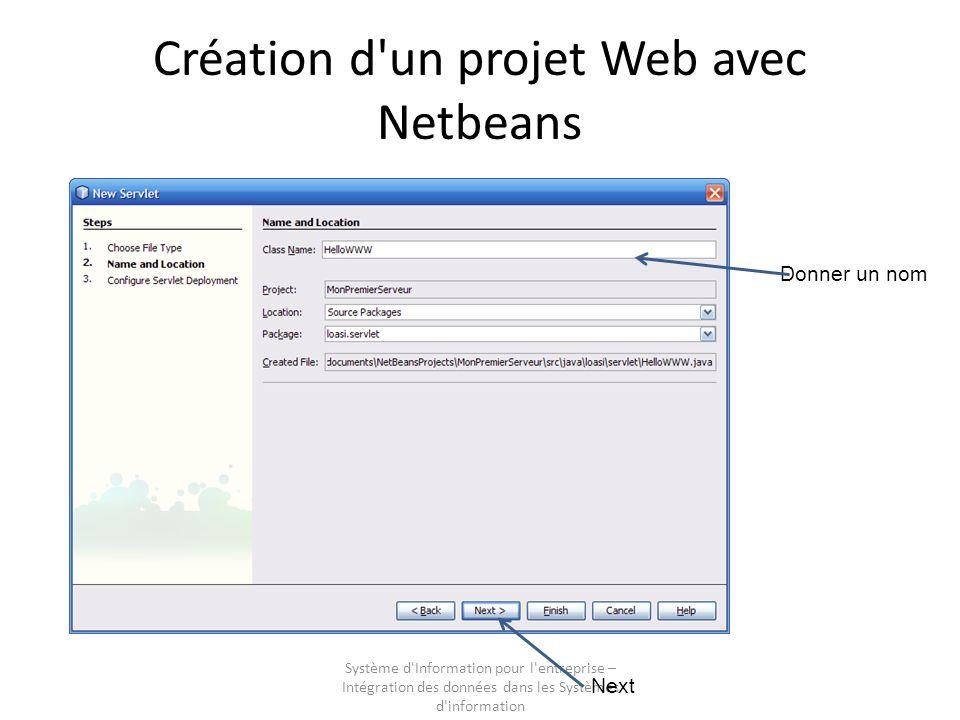 Système d'Information pour l'entreprise – Intégration des données dans les Systèmes d'information Création d'un projet Web avec Netbeans Donner un nom