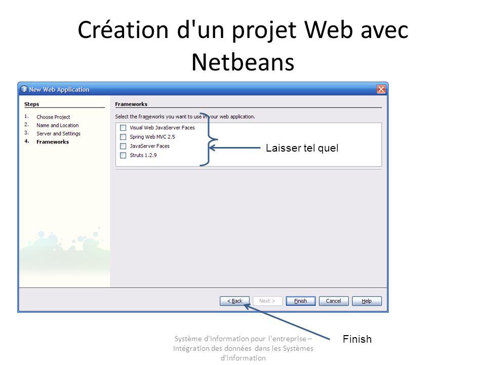 Système d Information pour l entreprise – Intégration des données dans les Systèmes d information Création d un projet Web avec Netbeans Laisser tel quel Finish