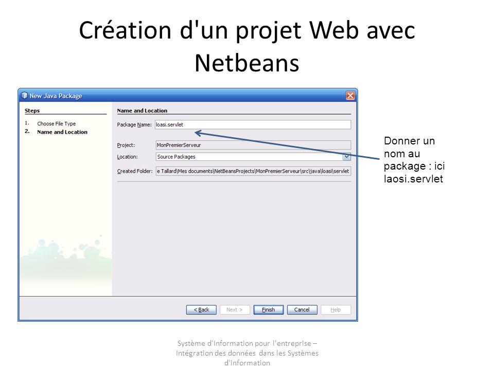 Système d Information pour l entreprise – Intégration des données dans les Systèmes d information Création d un projet Web avec Netbeans Donner un nom au package : ici laosi.servlet