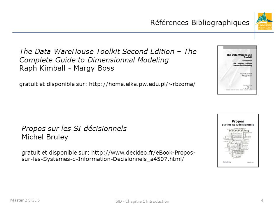 SID - Chapitre 1 Introduction 4 Master 2 SIGLIS Références Bibliographiques The Data WareHouse Toolkit Second Edition – The Complete Guide to Dimensio