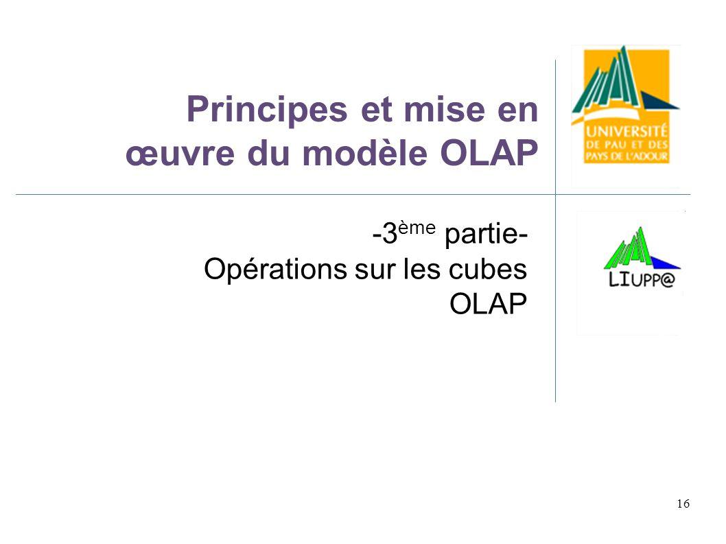 Principes et mise en œuvre du modèle OLAP -3 ème partie- Opérations sur les cubes OLAP 16