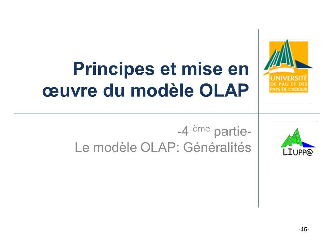 Principes et mise en œuvre du modèle OLAP -4 ème partie- Le modèle OLAP: Généralités -45-