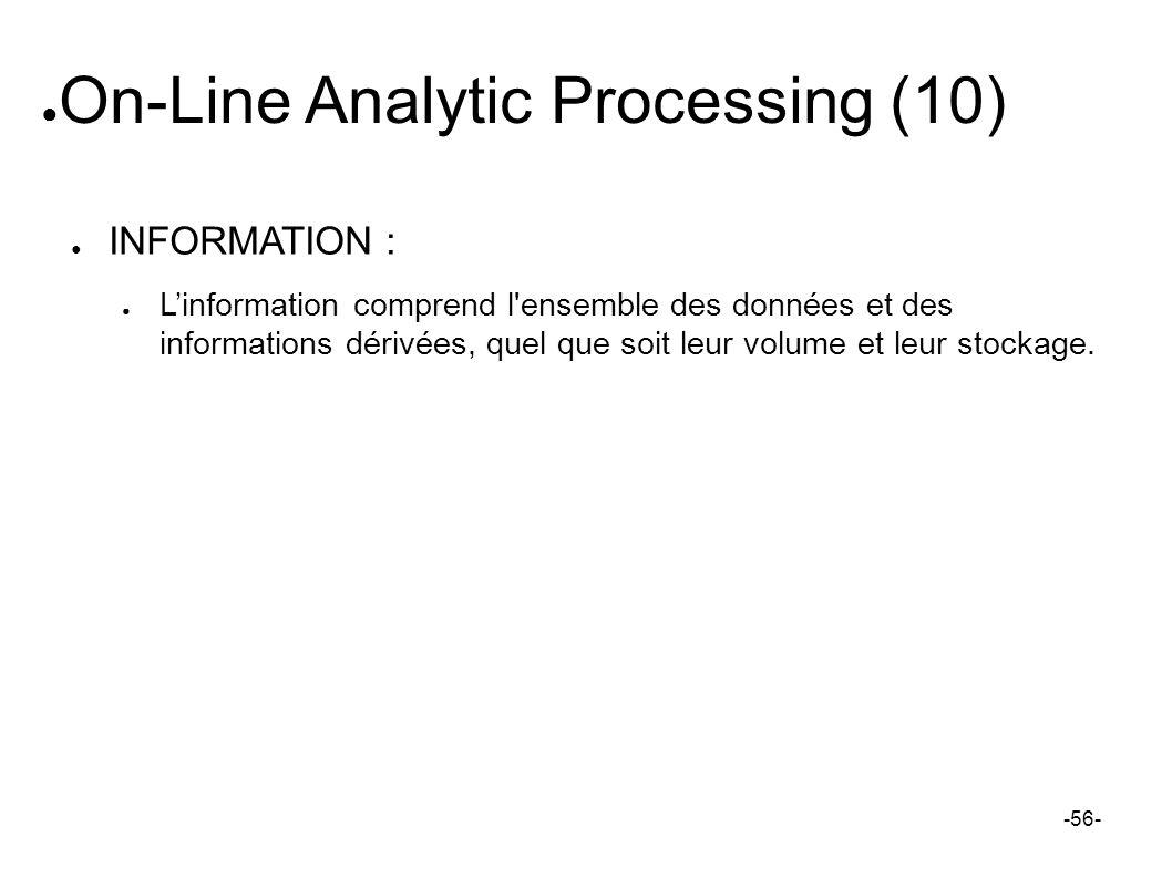 On-Line Analytic Processing (10) INFORMATION : Linformation comprend l'ensemble des données et des informations dérivées, quel que soit leur volume et