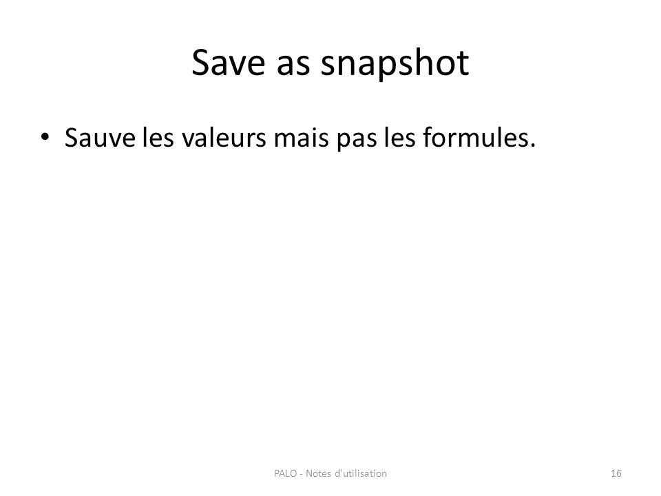 Save as snapshot Sauve les valeurs mais pas les formules. PALO - Notes d'utilisation16