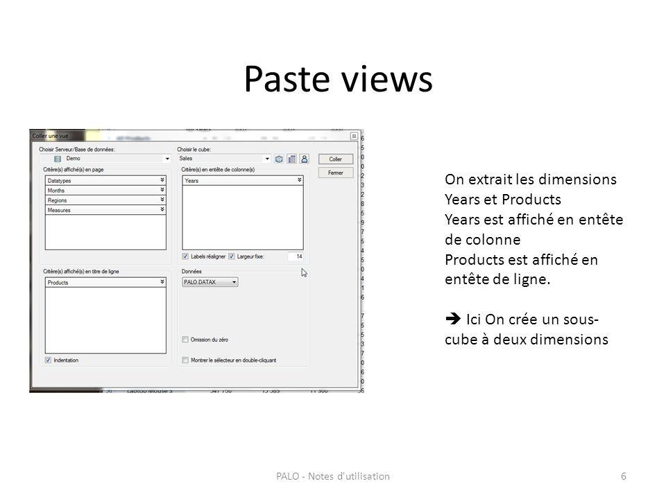 Paste views 6PALO - Notes d'utilisation On extrait les dimensions Years et Products Years est affiché en entête de colonne Products est affiché en ent