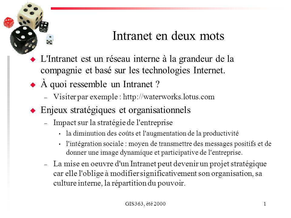 GIS363, été 20001 Intranet en deux mots u L'Intranet est un réseau interne à la grandeur de la compagnie et basé sur les technologies Internet. u À qu