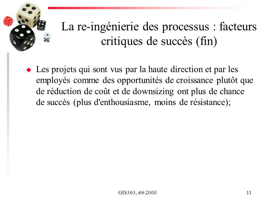 GIS363, été 200011 La re-ingénierie des processus : facteurs critiques de succès (fin) u Les projets qui sont vus par la haute direction et par les em