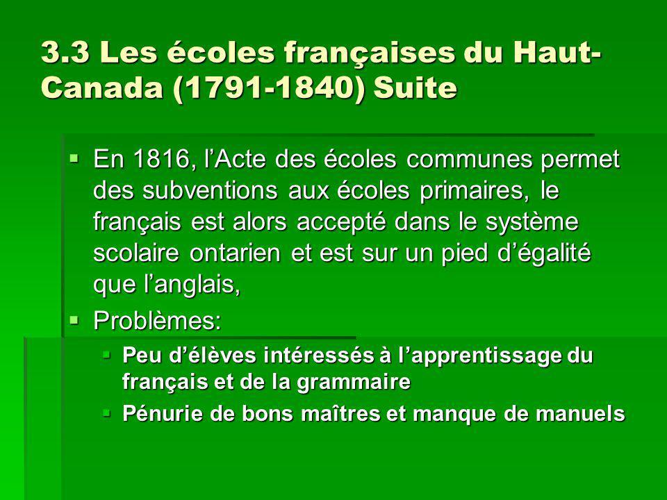 3.3 Les écoles françaises du Haut- Canada (1791-1840) Suite En 1816, lActe des écoles communes permet des subventions aux écoles primaires, le françai