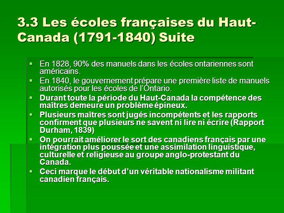 3.3 Les écoles françaises du Haut- Canada (1791-1840) Suite En 1828, 90% des manuels dans les écoles ontariennes sont américains. En 1828, 90% des man
