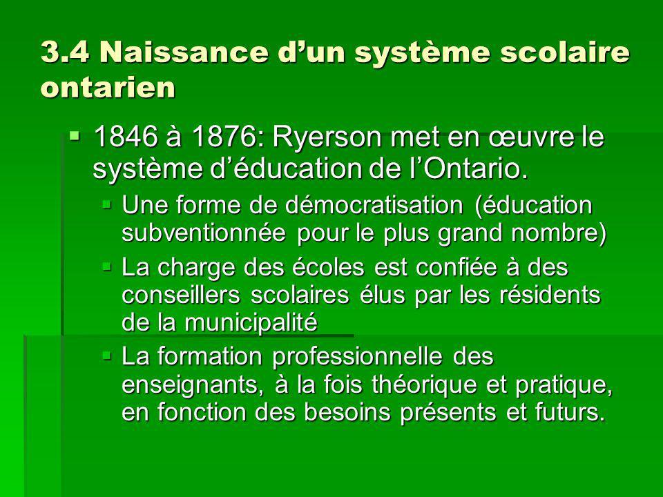 3.4 Naissance dun système scolaire ontarien 1846 à 1876: Ryerson met en œuvre le système déducation de lOntario. 1846 à 1876: Ryerson met en œuvre le