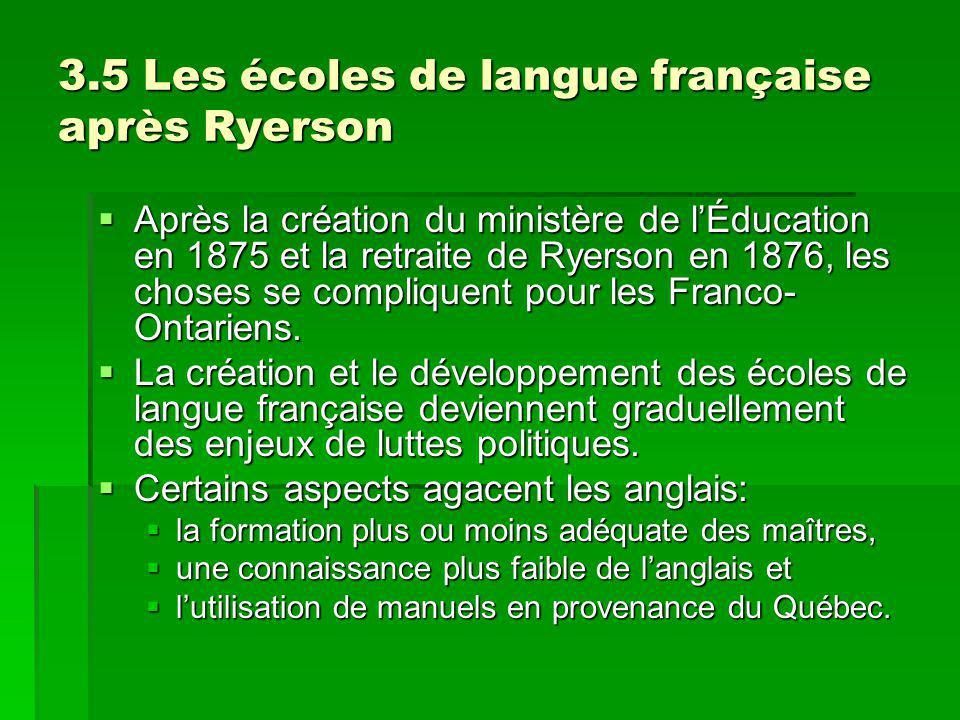 3.5 Les écoles de langue française après Ryerson Après la création du ministère de lÉducation en 1875 et la retraite de Ryerson en 1876, les choses se compliquent pour les Franco- Ontariens.