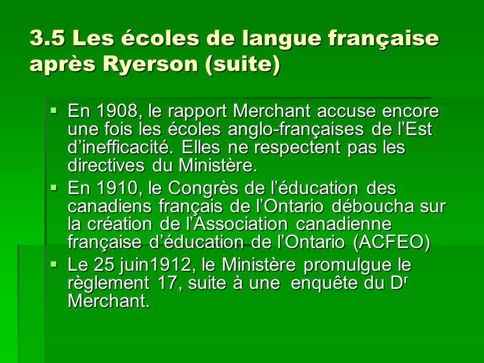 3.5 Les écoles de langue française après Ryerson (suite) En 1908, le rapport Merchant accuse encore une fois les écoles anglo-françaises de lEst dinefficacité.