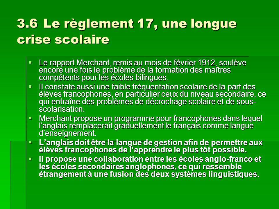 3.6 Le règlement 17, une longue crise scolaire Le rapport Merchant, remis au mois de février 1912, soulève encore une fois le problème de la formation des maîtres compétents pour les écoles bilingues.