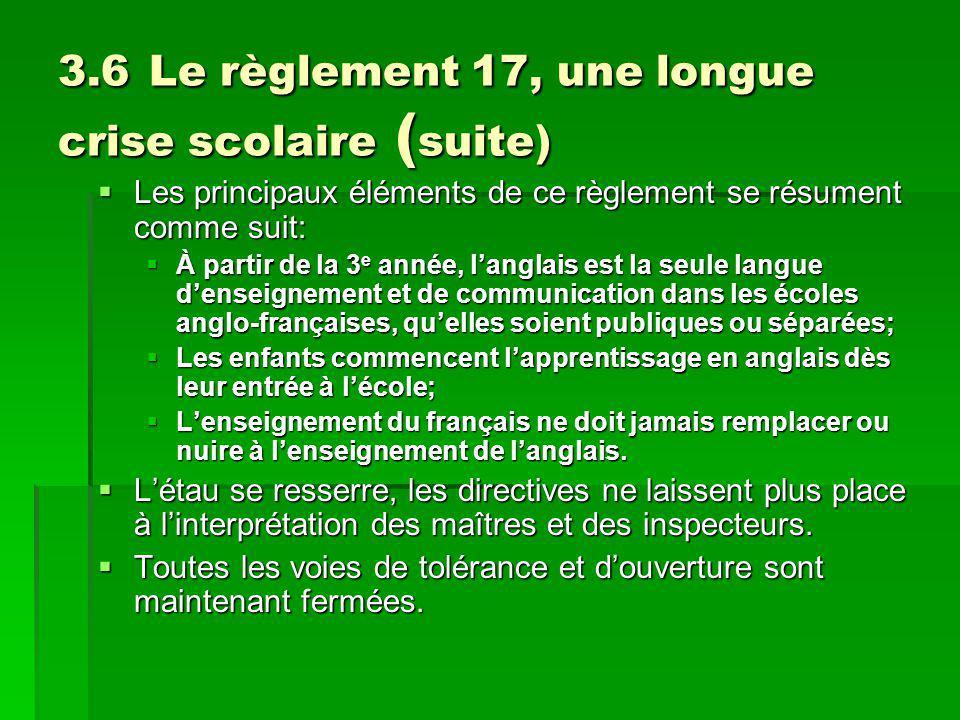 3.6 Le règlement 17, une longue crise scolaire ( suite) Les principaux éléments de ce règlement se résument comme suit: Les principaux éléments de ce