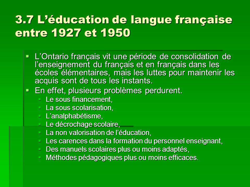 3.7 Léducation de langue française entre 1927 et 1950 LOntario français vit une période de consolidation de lenseignement du français et en français dans les écoles élémentaires, mais les luttes pour maintenir les acquis sont de tous les instants.