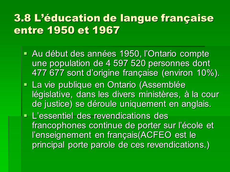 3.8 Léducation de langue française entre 1950 et 1967 Au début des années 1950, lOntario compte une population de 4 597 520 personnes dont 477 677 sont dorigine française (environ 10%).