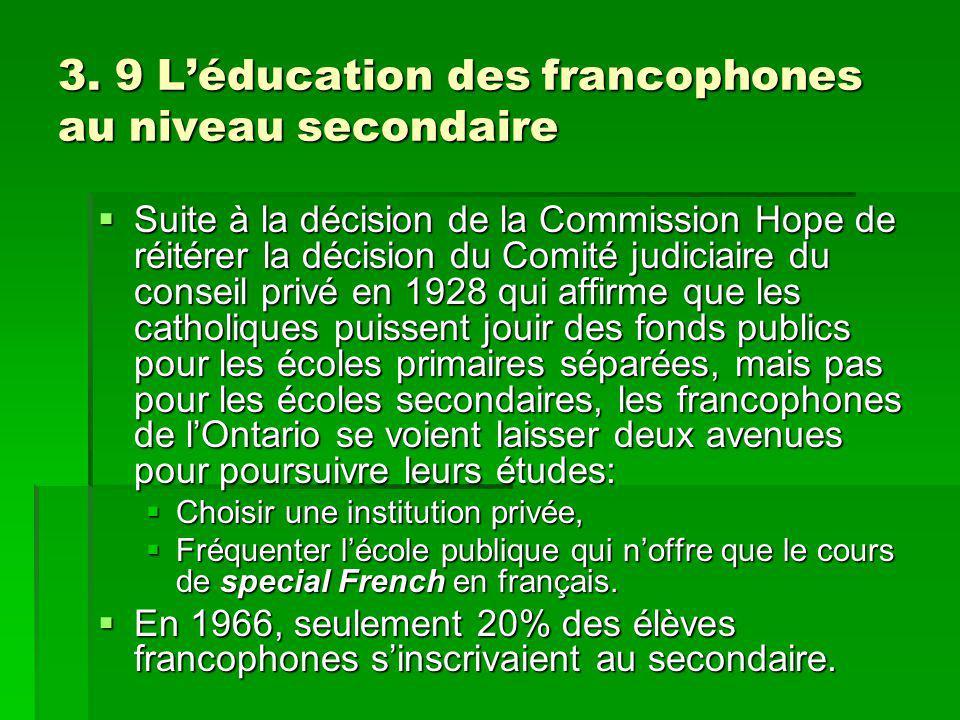 3. 9 Léducation des francophones au niveau secondaire Suite à la décision de la Commission Hope de réitérer la décision du Comité judiciaire du consei