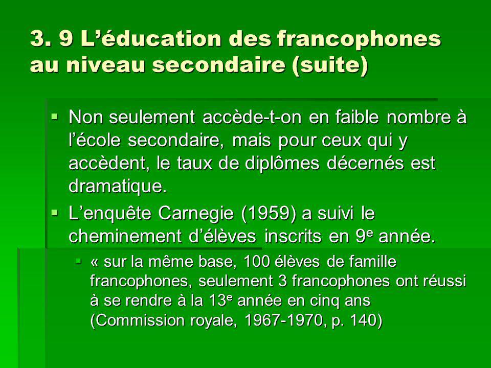 3. 9 Léducation des francophones au niveau secondaire (suite) Non seulement accède-t-on en faible nombre à lécole secondaire, mais pour ceux qui y acc
